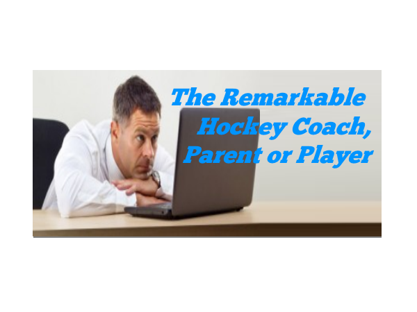 The Remarkable Hockey Coach, Parent or Player