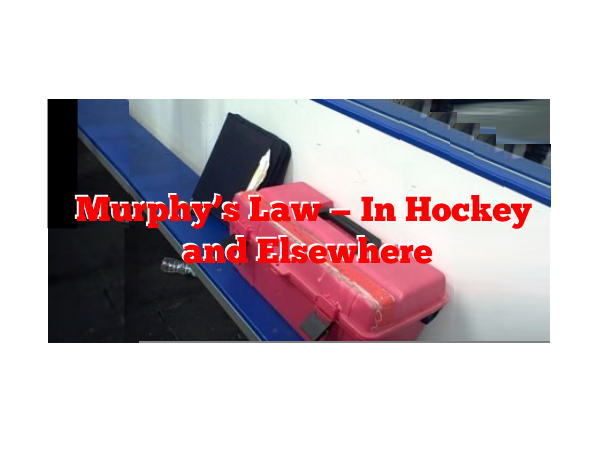 Murphy's Law – In Hockey and Elsewhere