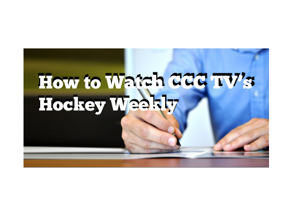 How to Watch CCC TV's Hockey Weekly