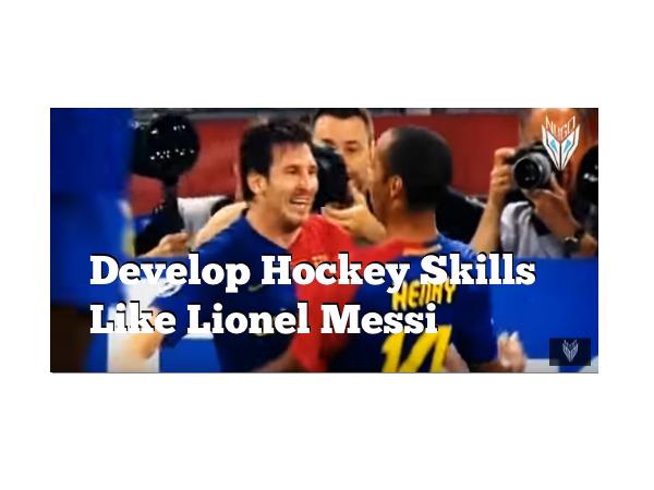 Develop Hockey Skills Like Lionel Messi