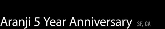 Aranji 5 Year Anniversary