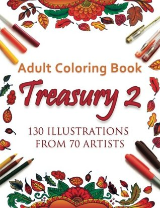 ColoringBookTreasury2 - Adult Coloring Book Treasury 2: 130 Illustrations from 70 Artists