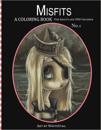 Misfits a Coloring Book for Adults and Odd Children: Art by White Stag.