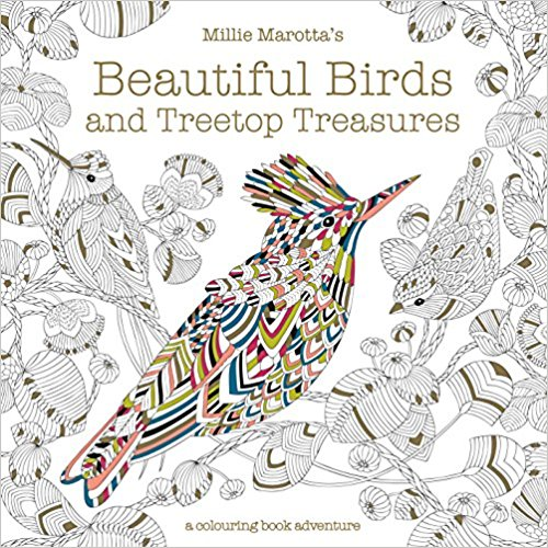 beautiful birds and treetop treasures - Millie Marotta's Beautiful Birds and Treetop Treasures: A colouring book adventure