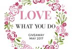 LOVEWHATYOUDOMAY 145x100 - Love What You Do - Monthly Giveaway - May 2017