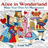 Alice in Wonderland: Make Your Own Art Masterpiece Colouring Book
