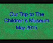 Our Trip To The Children's Museum