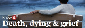 know it: Death, dying & grief