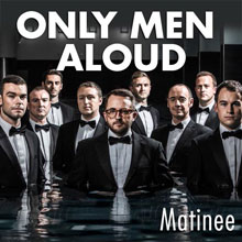 Only Men Aloud Matinee