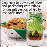 Click here to download tag and packaging instructions for our St. Patrick's Day Irish Soda Bread!