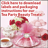 Click here to download tag and packaging instructions for our Tea Party Beauty Treats!