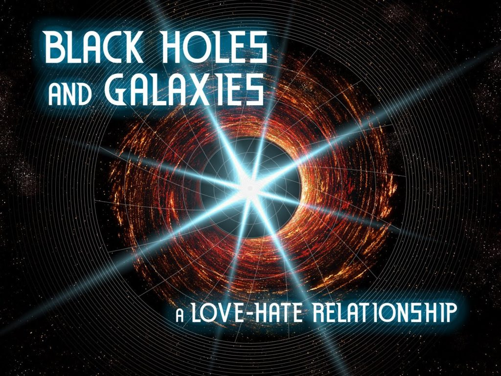 Public Lecture—Black Holes and Galaxies: A Love-Hate Relationship