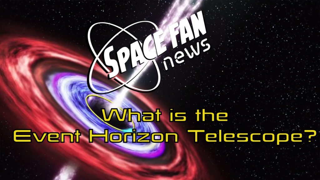 What is the Event Horizon Telescope?; NASA's SWIFT Finds a Star Falling in a Black Hole