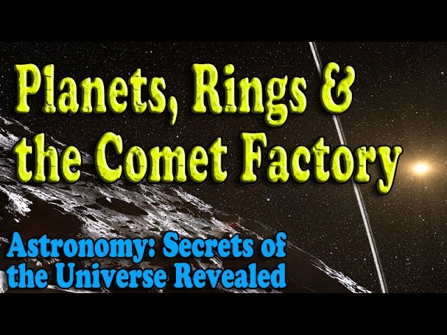 Planets, Rings and the Comet Factory – Episode 16 of Astronomy: Secrets of the Universe Revealed