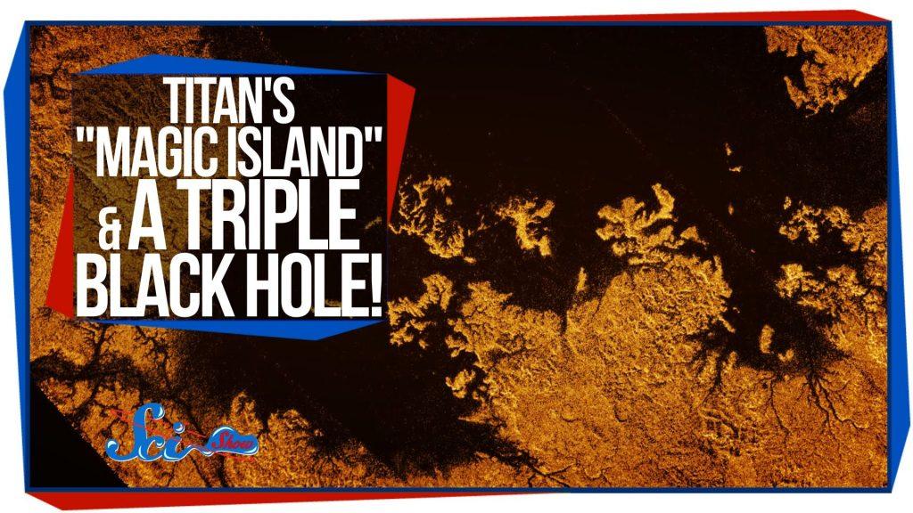 """Titan's """"Magic Island"""" and A Triple Black Hole!"""