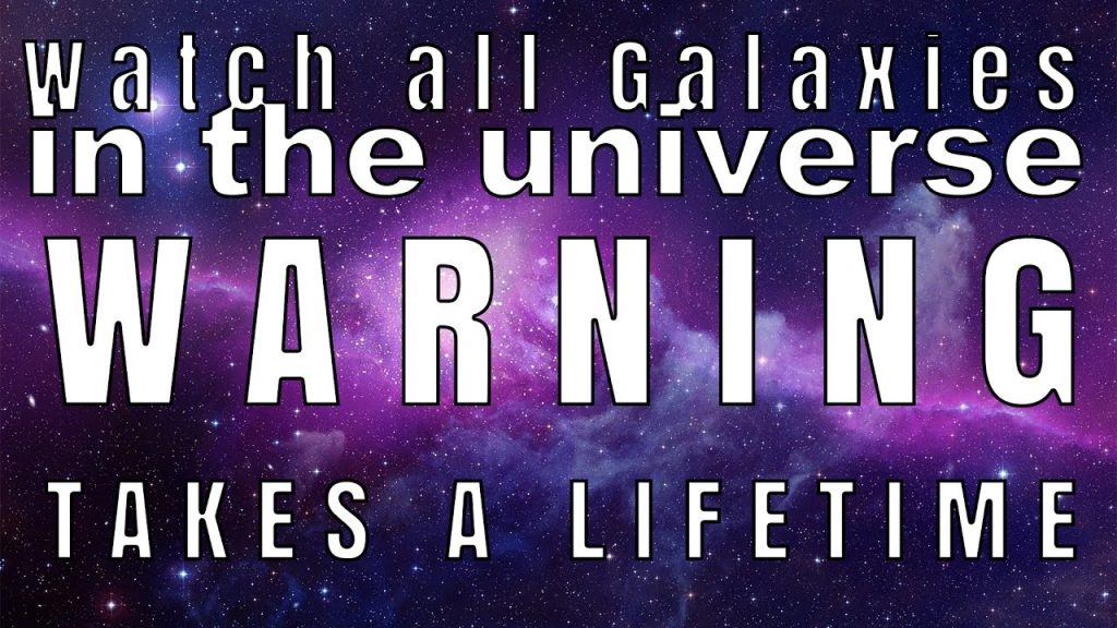Watching all galaxies in a lifetime