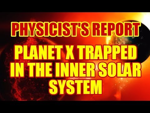 PHYSICIST'S REPORT: PLANET X NOW TRAPPED IN THE INNER SOLAR SYSTEM