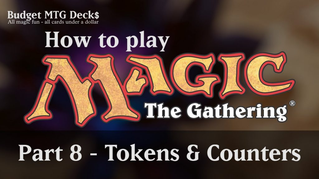Tutorial – How to play Magic: The Gathering – Part 8: Tokens & Counters
