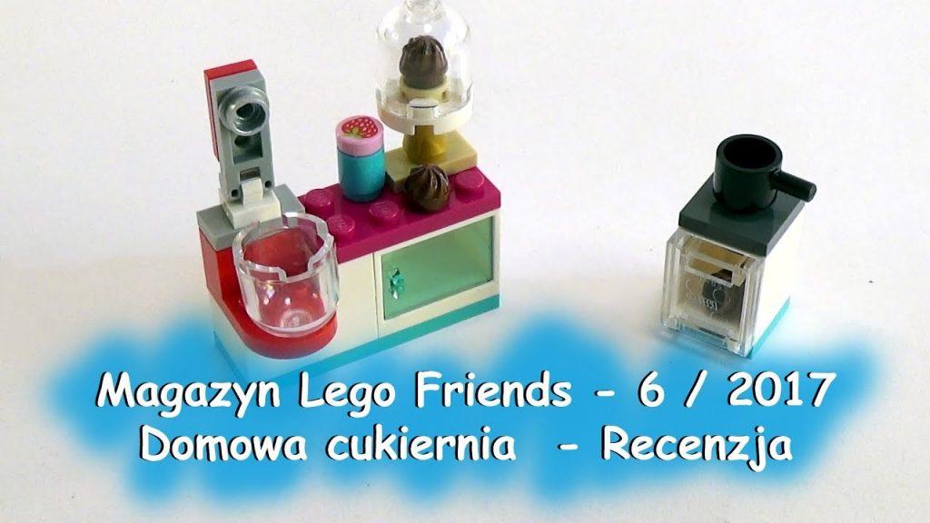 Magazyn Lego Friends – 6 / 2017 -Domowa cukiernia  – Recenzja