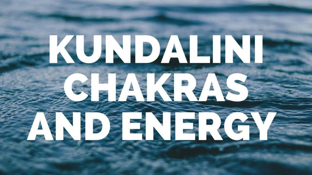 Kundalini, Chakras, Energy, and Meditation