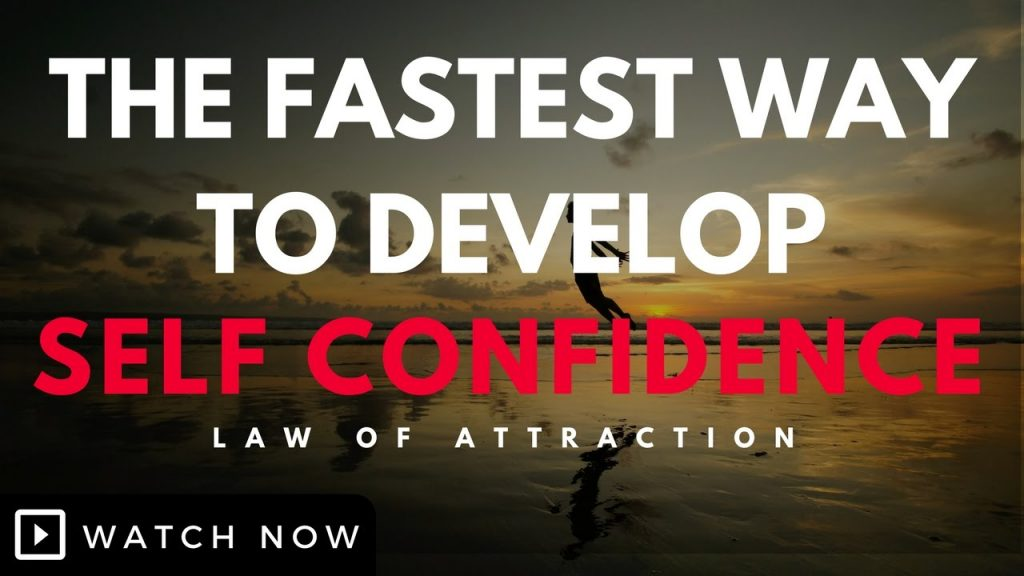 Law Of Attraction – The Fastest Way To Develop Self Confidence (Law Of Attraction)