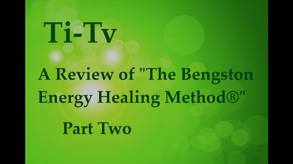 "A Review of ""The Bengston Energy Healing Method®"" – Part Two"