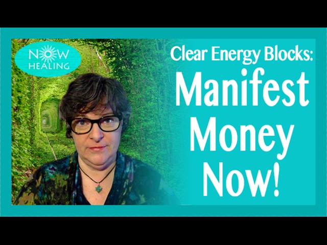 Clear Energy Blocks to Manifesting Money – Now!