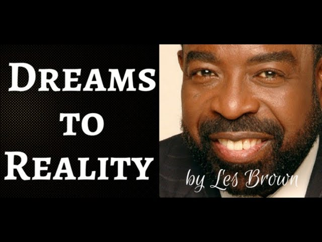 Les Brown- How to Turn Your Dreams into Reality (Law of Attraction)