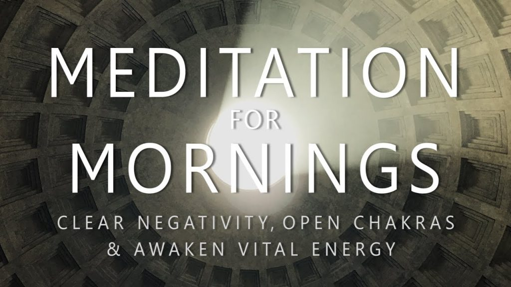 Meditation for Mornings: Clear Negativity Open Chakras & Awaken Vital Energy After Sleep (Guided)