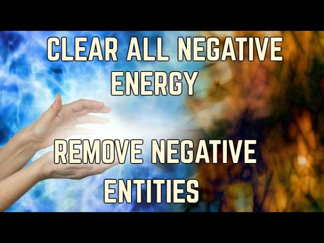 Clear all Negative Energy and Entity Removal (Cleansing/Healing Frequency)