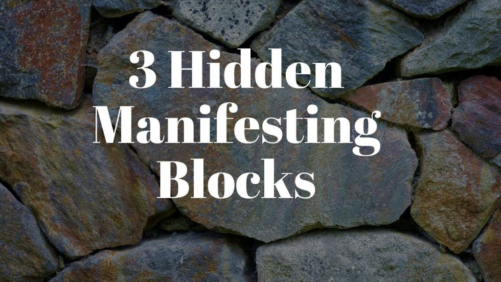 3 Hidden Manifesting Blocks – Removing Blocks with the Law of Attraction