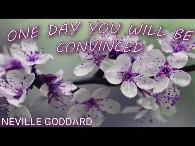 NEVILLE GODDARD – ONE DAY YOU WILL BE CONVINCED | THE LAW OF ATTRACTION