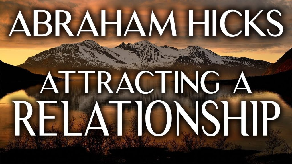 Abraham Hicks – Attract Your Ideal Relationship Using The Law Of Attraction…Here's How