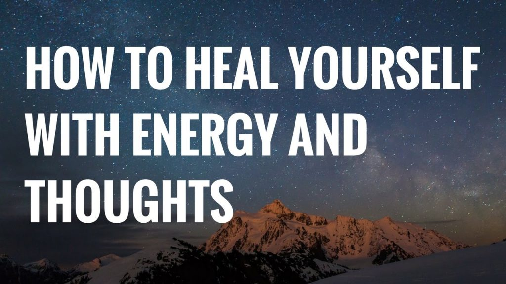 Healing Energy | How To Heal Yourself With Energy And Thoughts