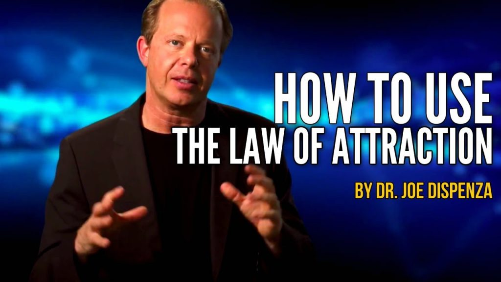 HOW TO USE THE LAW OF ATTRACTION Dr. Joe Dispenza