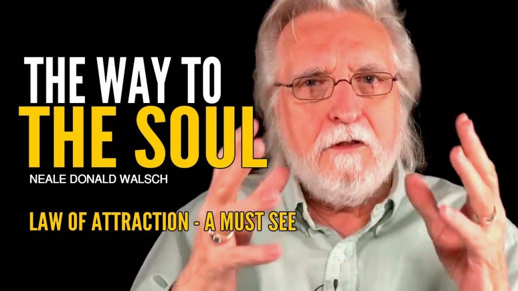 Law of Attraction – The Way to the Soul | Neale Donald Walsch