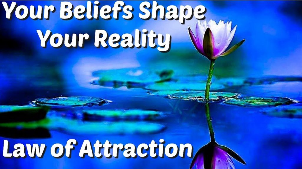 Your Beliefs Shape Your Reality – The Law of Attraction