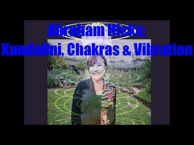 Abraham Hicks Quotes – Chakras Kundalini and Vibration
