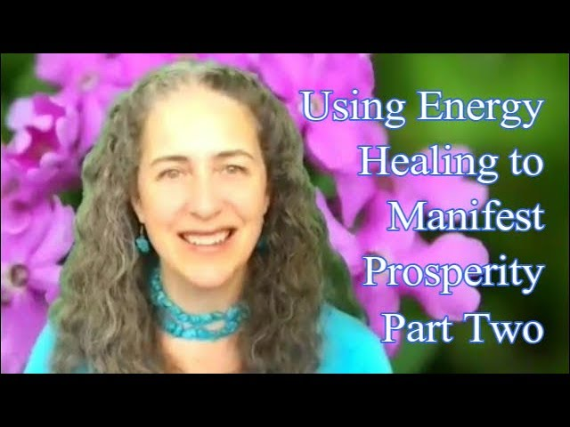 Using Energy Healing to Manifest Prosperity – Full Webinar Session Two