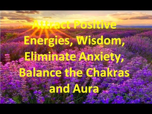 Attract Positive Energies, Wisdom, Eliminate Anxiety, Balance the Chakras and Aura