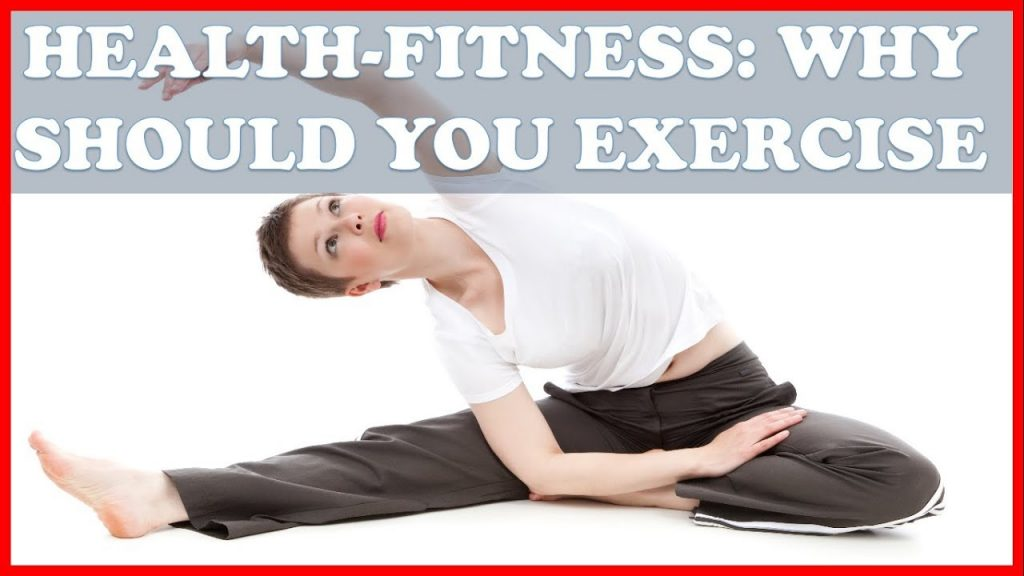 Health Fitness Why You Should Exercise
