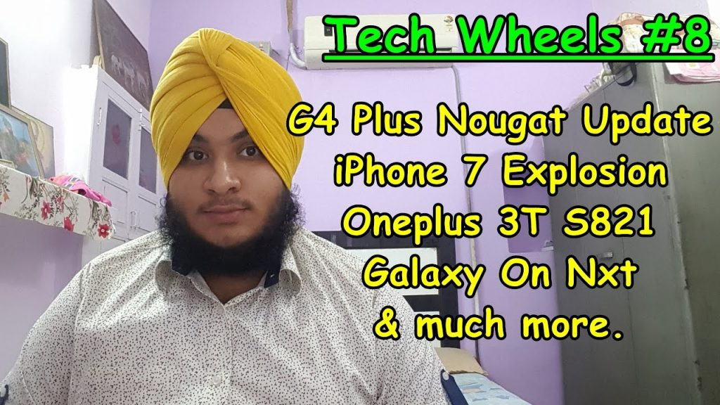 Tech Wheels #8 G4 Plus Nougat | iPhone 7 Explosion | Oneplus 3T | Galaxy On Nxt & much more.
