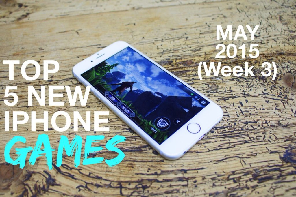 Top 5 New iPhone GAMES (Week 3 May 2015)