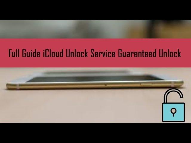 Full Guide iCloud Unlock Service Guaranteed Unlock