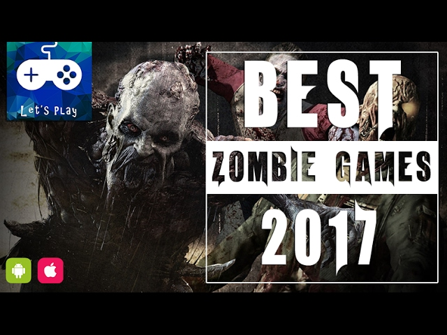 Top 10 Zombie Games for Android & Iphone 2017 – Kill them all!