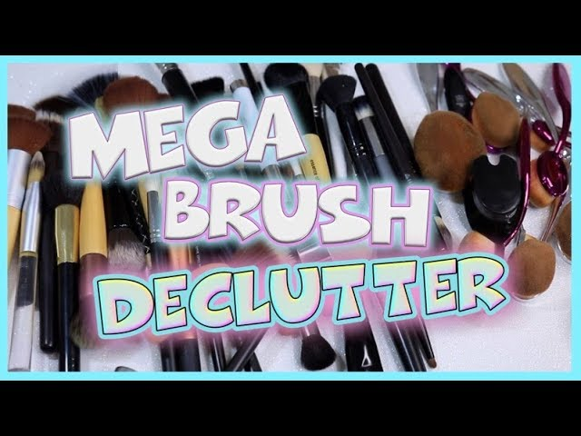 DECLUTTERING MY MAKEUP BRUSHES