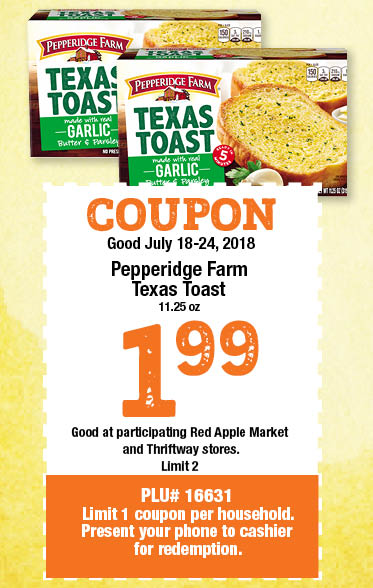 COUPON Good July 18-24, 2018, Pepperidge Farm Texas Toast, 11.25oz,  $1.99, limit 2, PLU #16631