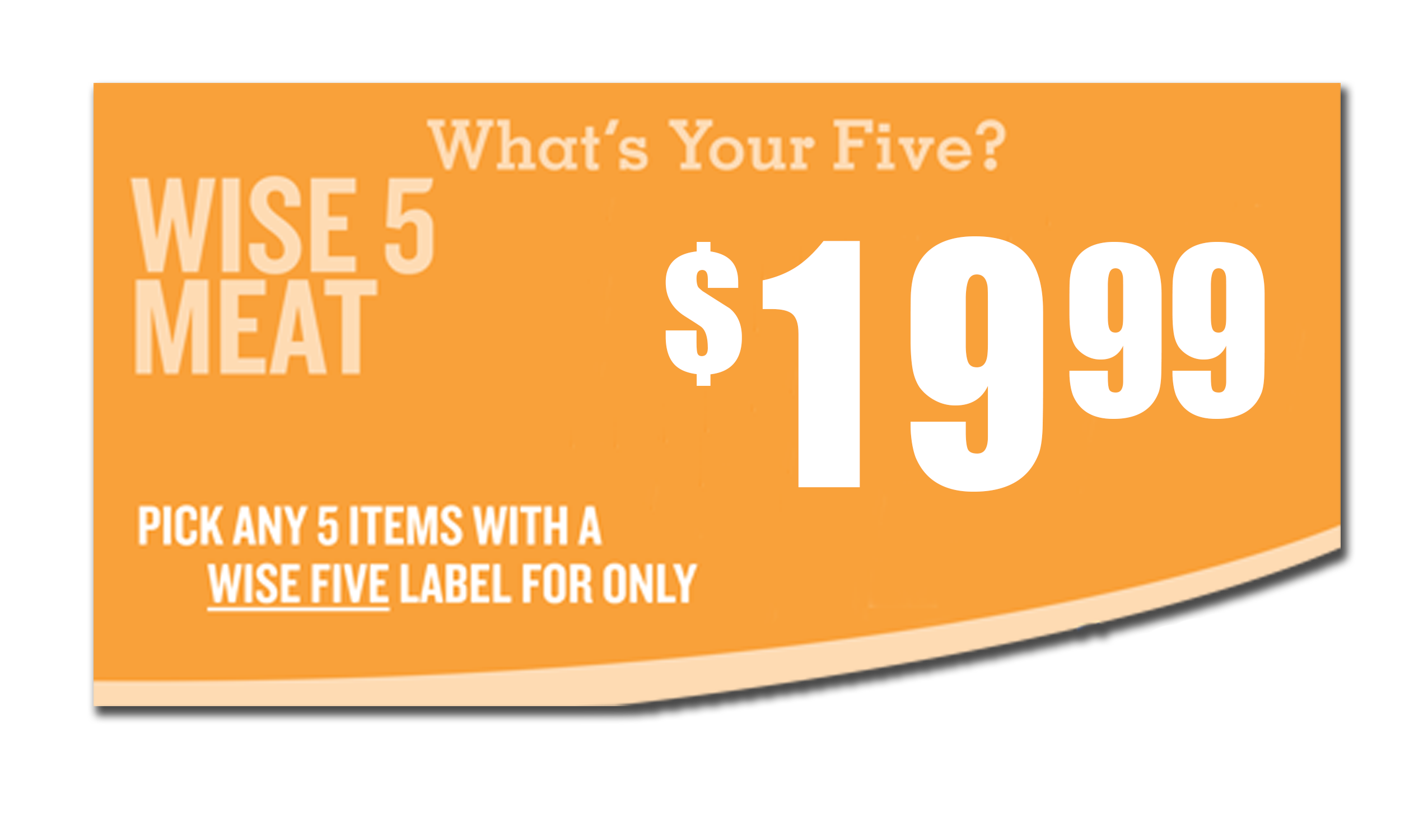 Pick any 5 items with a wise five label for only $19.99