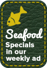 Seafood Specials in our weekly ad