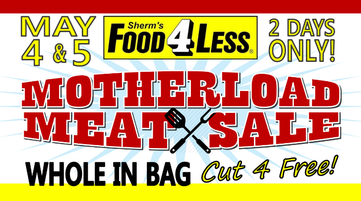 Motherload Meat Sale Sherm's Food 4 Less May 4th and 5th